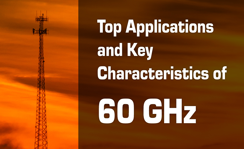 Top Applications and Key Characteristics of 60 GHz