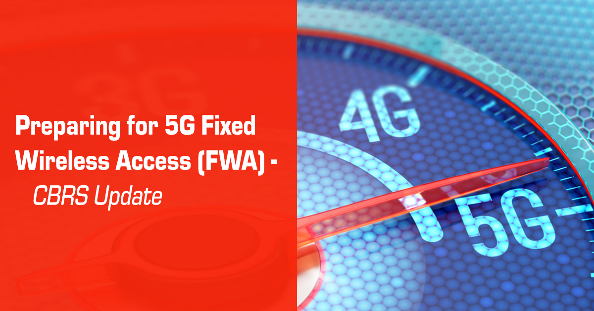 Preparing for 5G Fixed Wireless Access (FWA) - CBRS Update