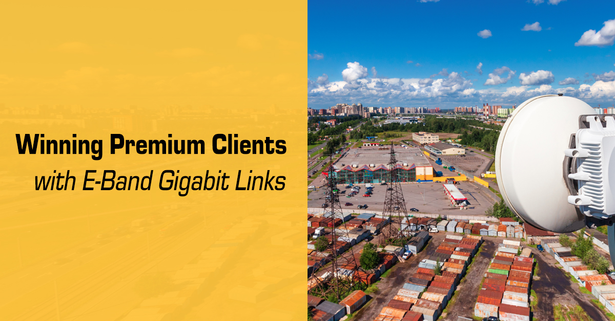 Winning Premium Clients with E-Band Gigabit Links