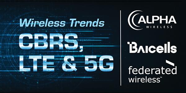 Trends in CBRS, LTE & 5G