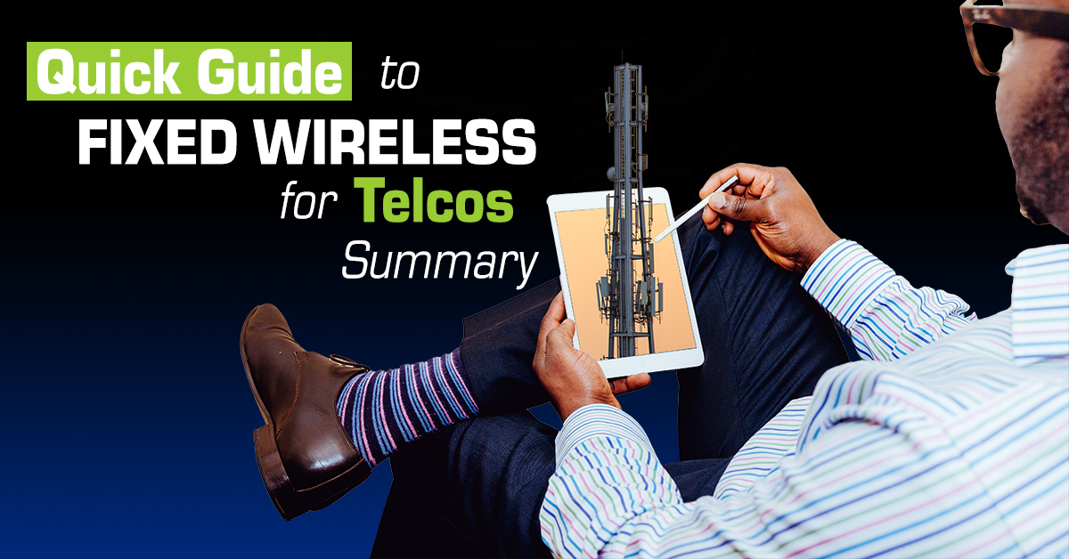 Quick Guide to Fixed Wireless for Telcos - Summary