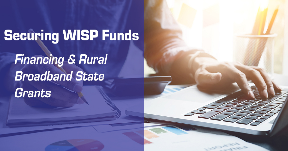 Securing WISP Funds - Financing & Rural Broadband State Grants