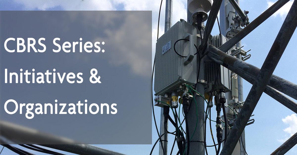 CBRS Series, Part 2: Initiatives & Organizations