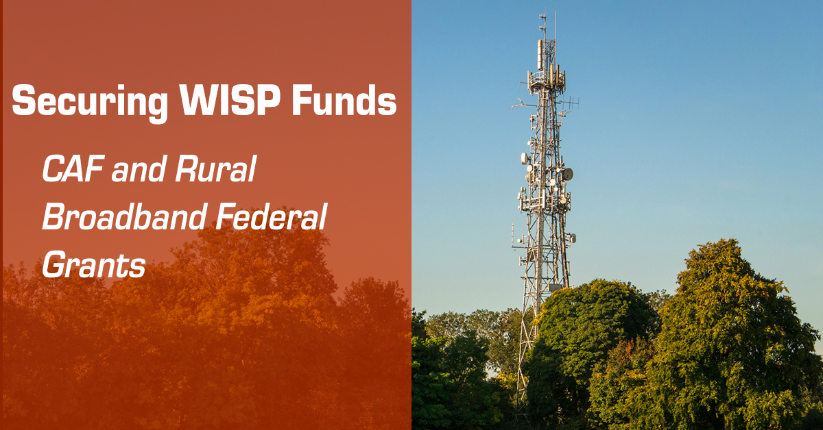 Securing WISP Funds - CAF and Rural Broadband Federal Grants