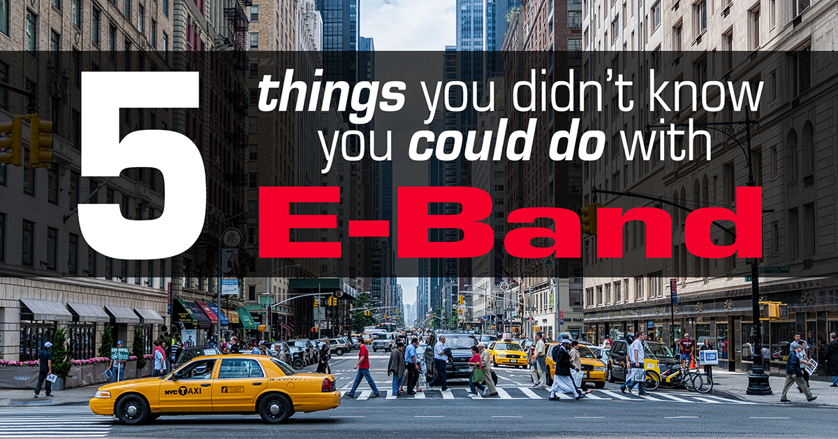 5 Things You Didn't Know You Could Do with E-Band [InfoGiff]