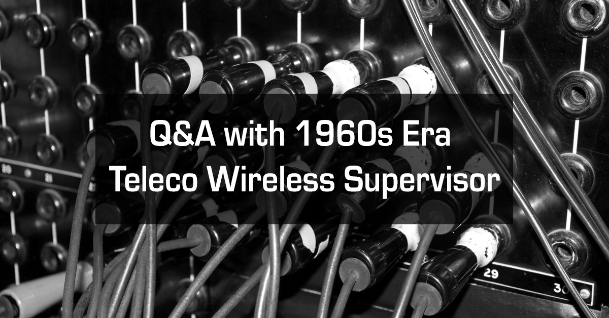 Q&A with Wireless Supervisor of Telco Founded in 60s